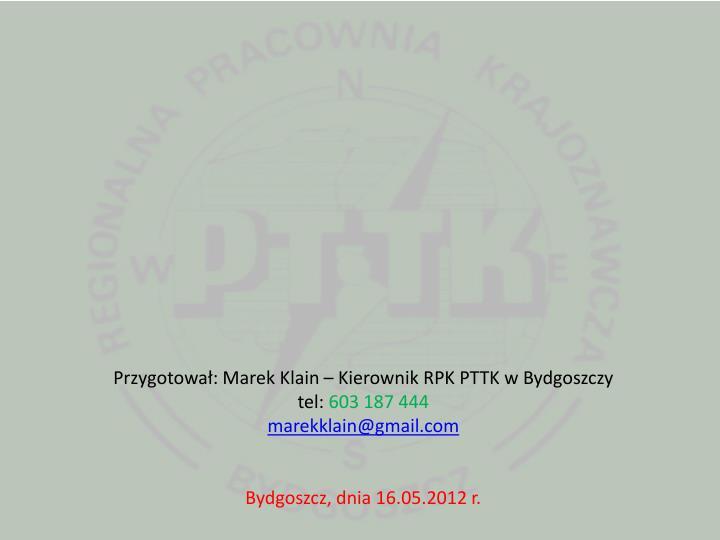 Przygotował: Marek Klain – Kierownik RPK PTTK w Bydgoszczy