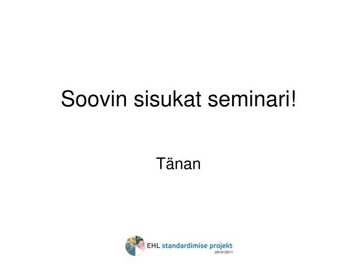 Soovin sisukat seminari!