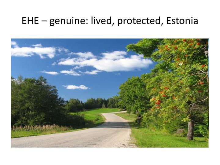 EHE – genuine: lived, protected, Estonia