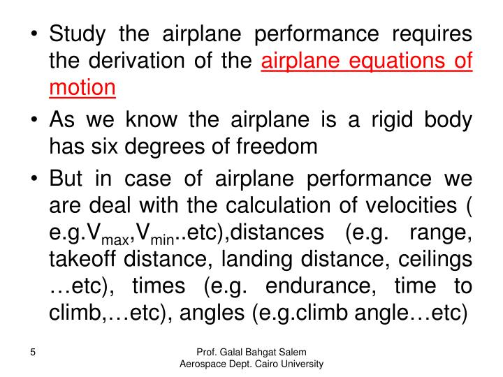 Study the airplane performance requires the derivation of the