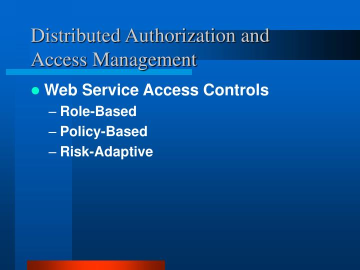 Distributed Authorization and Access Management