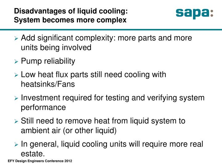 Disadvantages of liquid cooling: