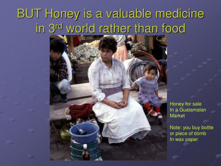 BUT Honey is a valuable medicine