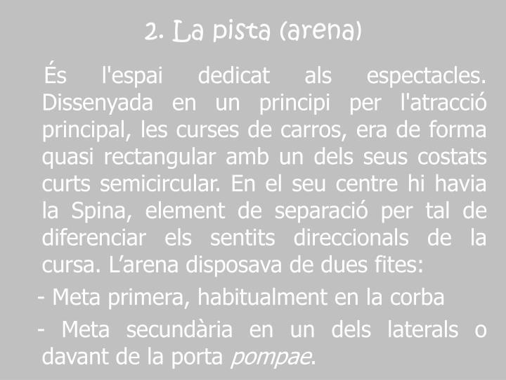 2. La pista (arena)