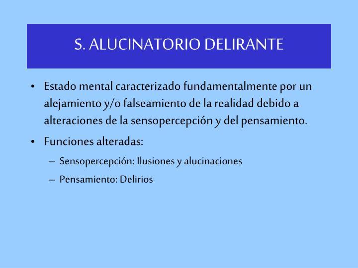 S. ALUCINATORIO DELIRANTE