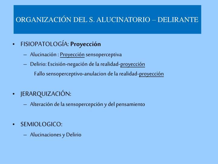ORGANIZACIÓN DEL S. ALUCINATORIO – DELIRANTE