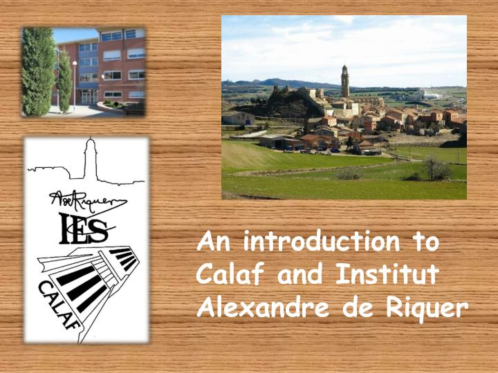 An introduction to Calaf and Institut Alexandre de Riquer