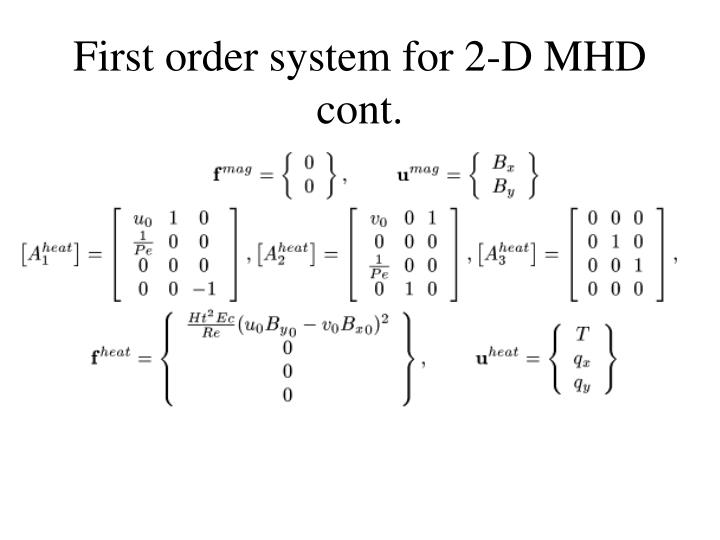 First order system for 2-D MHD cont.