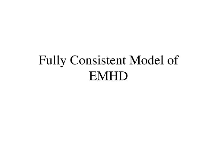 Fully Consistent Model of EMHD