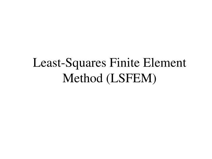 Least-Squares Finite Element Method (LSFEM)