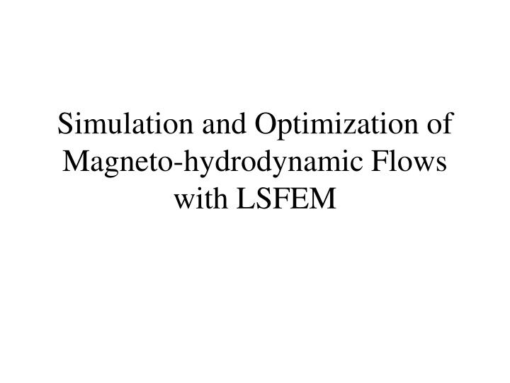 Simulation and Optimization of Magneto-hydrodynamic Flows