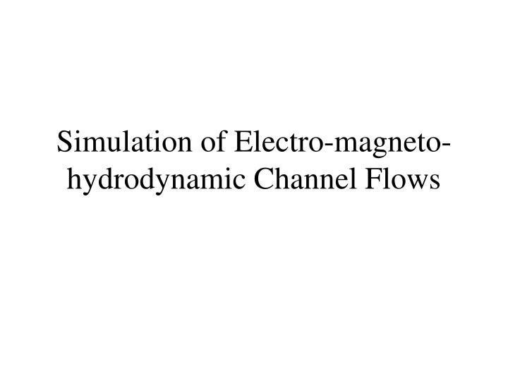 Simulation of Electro-magneto-hydrodynamic Channel Flows