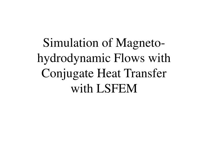 Simulation of Magneto-hydrodynamic Flows with Conjugate Heat Transfer