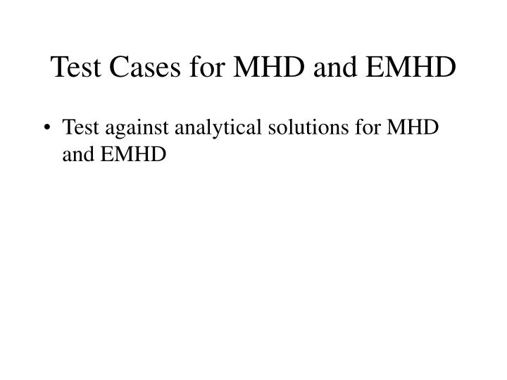 Test Cases for MHD and EMHD