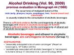 alcohol drinking vol 96 2009 previous evaluation in monograph 44 1988