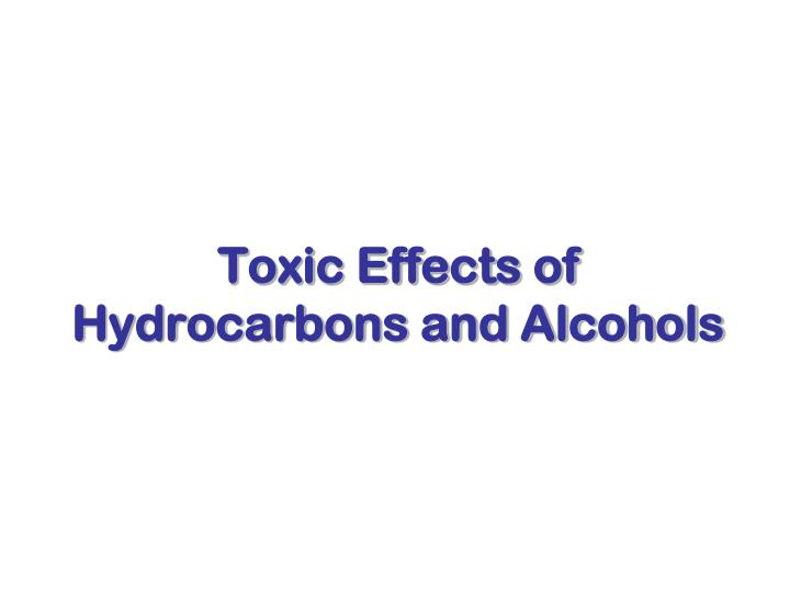 Toxic effects of hydrocarbons and alcohols