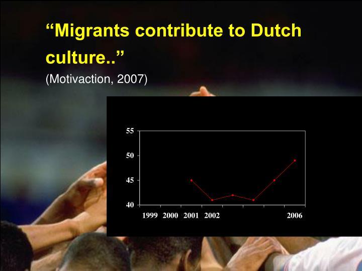 """Migrants contribute to Dutch"