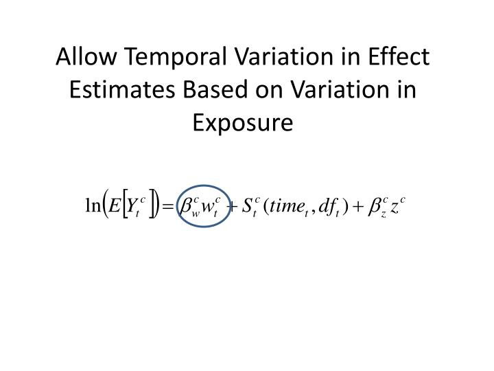 Allow Temporal Variation in Effect Estimates Based on Variation in Exposure