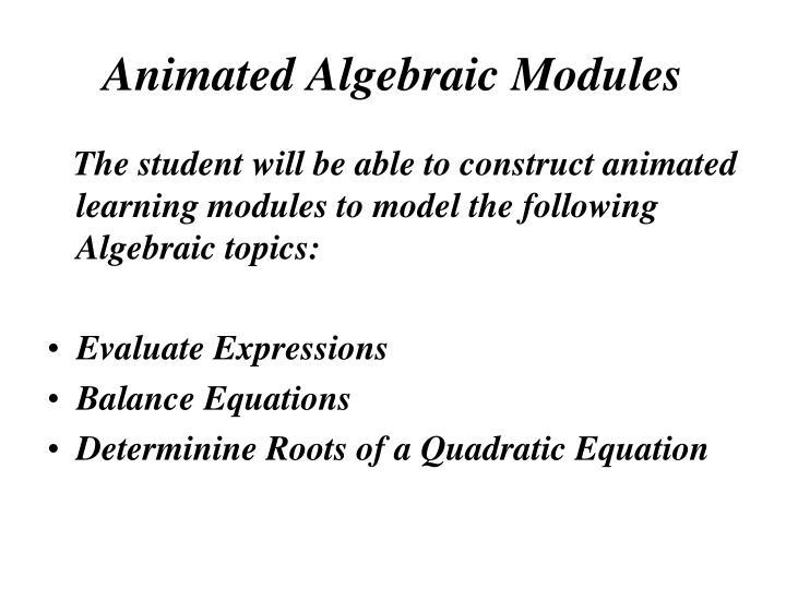 Animated Algebraic Modules