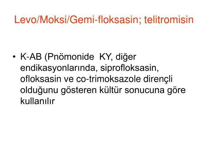 Levo/Moksi/Gemi-floksasin; telitromisin