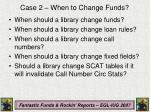 case 2 when to change funds