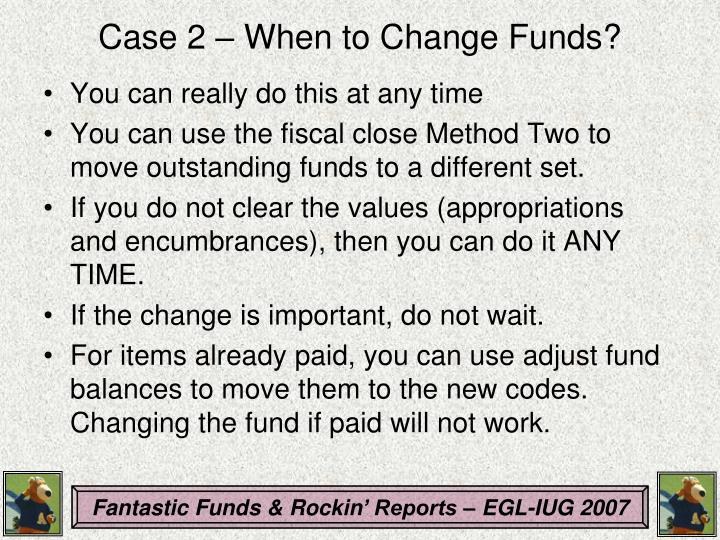Case 2 – When to Change Funds?