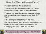 case 2 when to change funds3