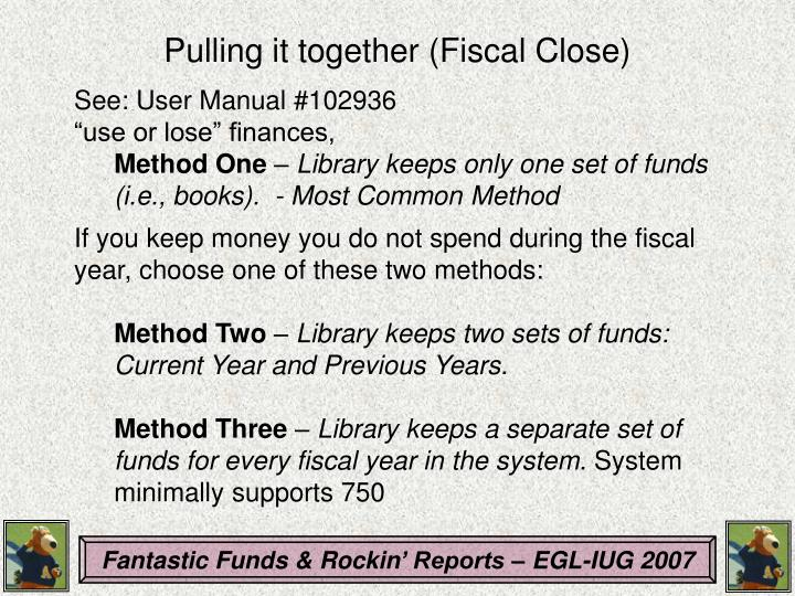 Pulling it together (Fiscal Close)