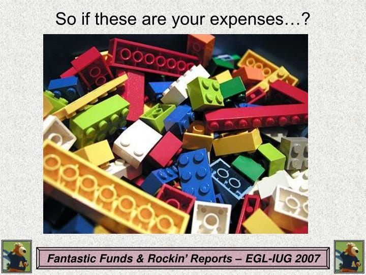 So if these are your expenses…?