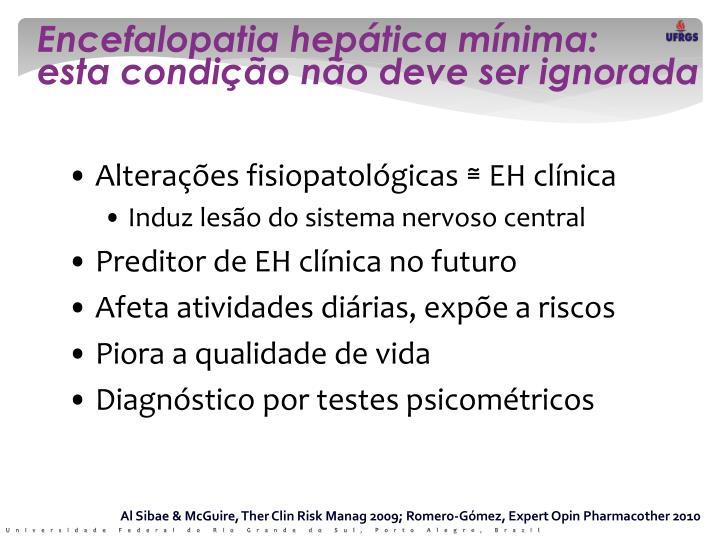 Encefalopatia hepática mínima:       esta condição não deve ser ignorada