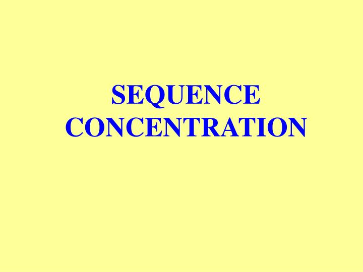 SEQUENCE CONCENTRATION