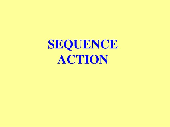 SEQUENCE ACTION