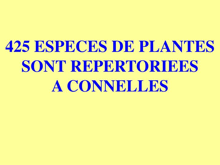 425 ESPECES DE PLANTES          SONT REPERTORIEES        A CONNELLES