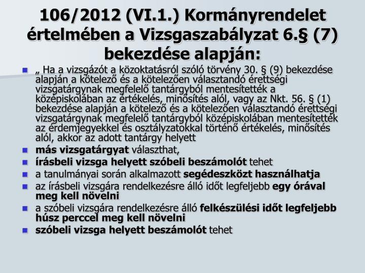 106/2012 (VI.1.) Kormányrendelet értelmében a Vizsgaszabályzat 6.§ (7) bekezdése alapján: