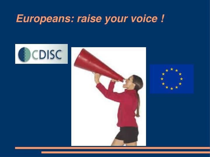 Europeans: raise your voice !