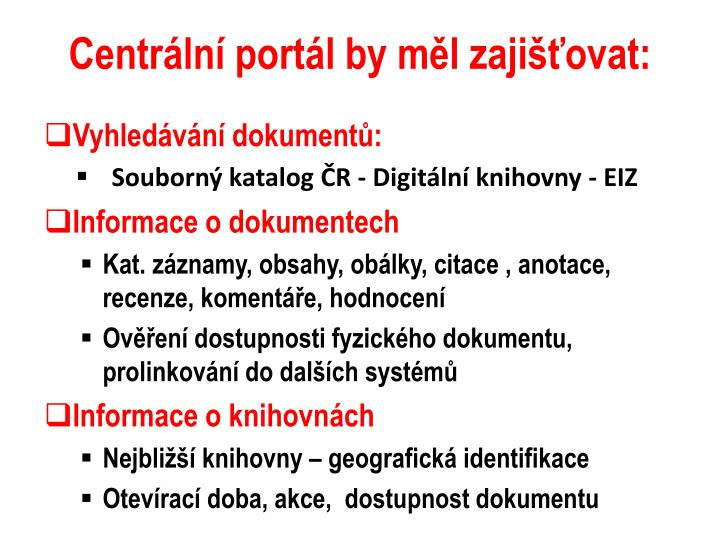 Centrální portál by měl zajišťovat: