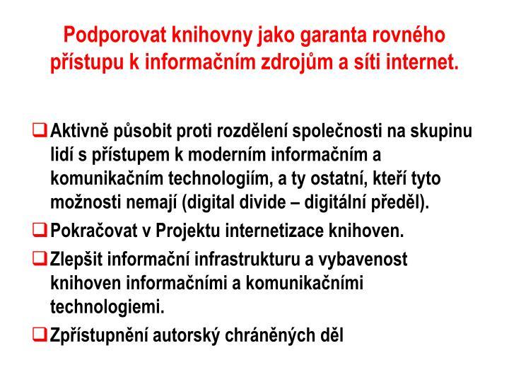 Podporovat knihovny jako garanta rovného přístupu kinformačním zdrojům a síti internet.
