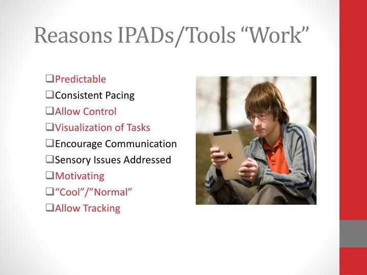 "Reasons IPADs/Tools ""Work"""