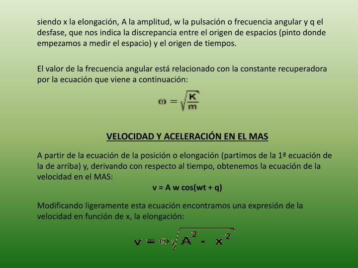 El valor de la frecuencia angular está relacionado con la constante recuperadora por la ecuación que viene a continuación: