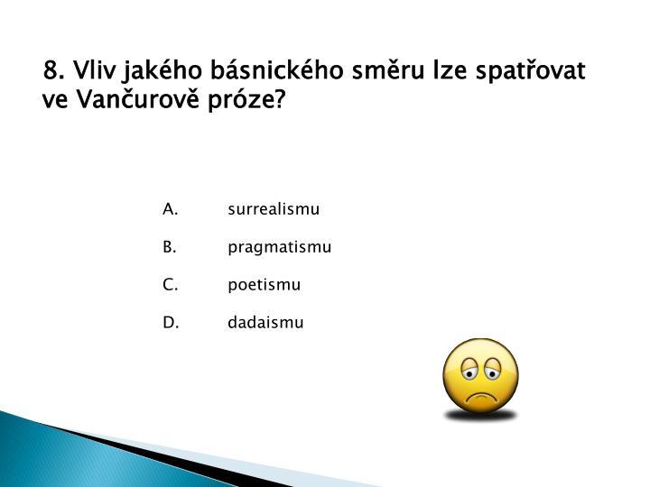 8. Vliv jakého básnického směru lze spatřovat ve Vančurově próze?