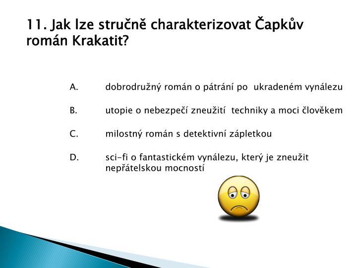 11. Jak lze stručně charakterizovat Čapkův román Krakatit?