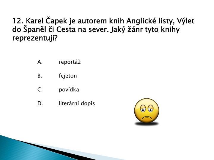 12. Karel apek je autorem knih Anglick listy, Vlet do panl i Cesta na sever. Jak nr tyto knihy reprezentuj?