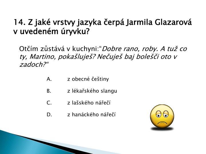14. Z jaké vrstvy jazyka čerpá Jarmila Glazarová v uvedeném úryvku?