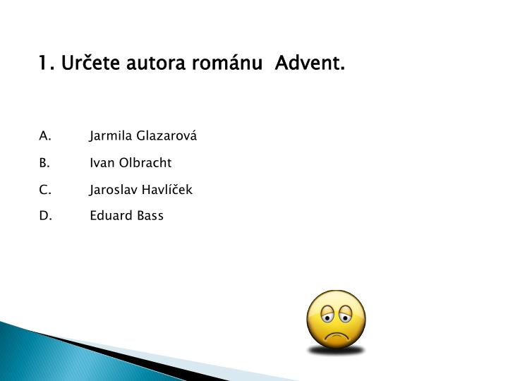 1. Určete autora románu  Advent.