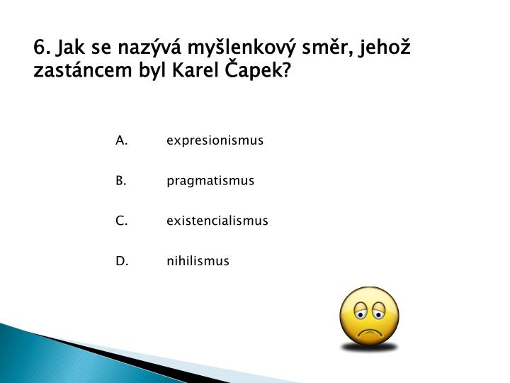 6. Jak se nazv mylenkov smr, jeho zastncem byl Karel apek?