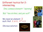 different tactics for 2 intersecting