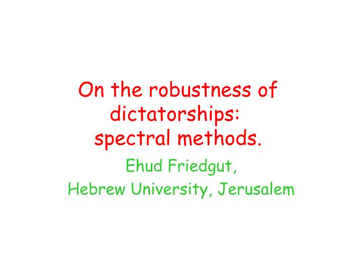 On the robustness of dictatorships spectral methods
