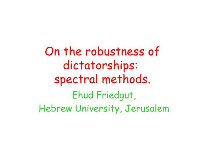 on the robustness of dictatorships spectral methods