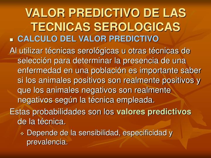 VALOR PREDICTIVO DE LAS TECNICAS SEROLOGICAS