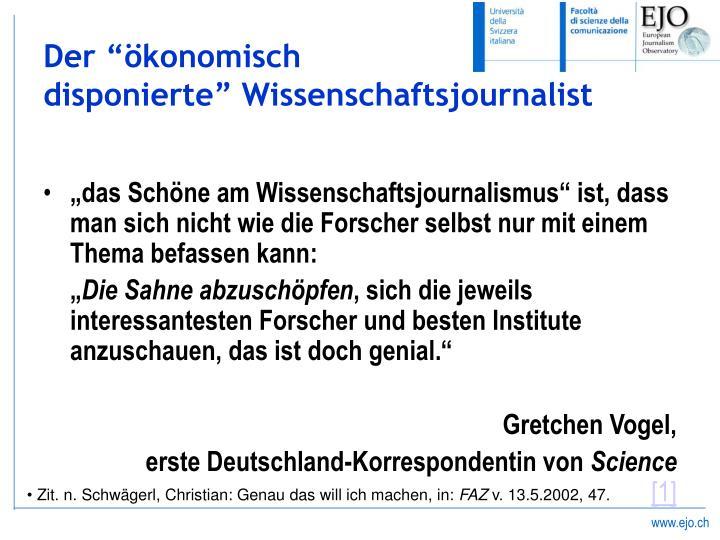 """""""das Schöne am Wissenschaftsjournalismus"""" ist, dass man sich nicht wie die Forscher selbst nur mit einem Thema befassen kann:"""